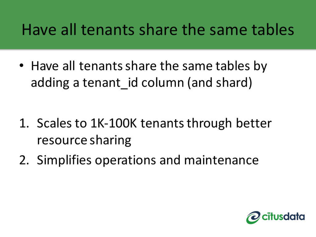 Have all tenants share the same tables • Have a...