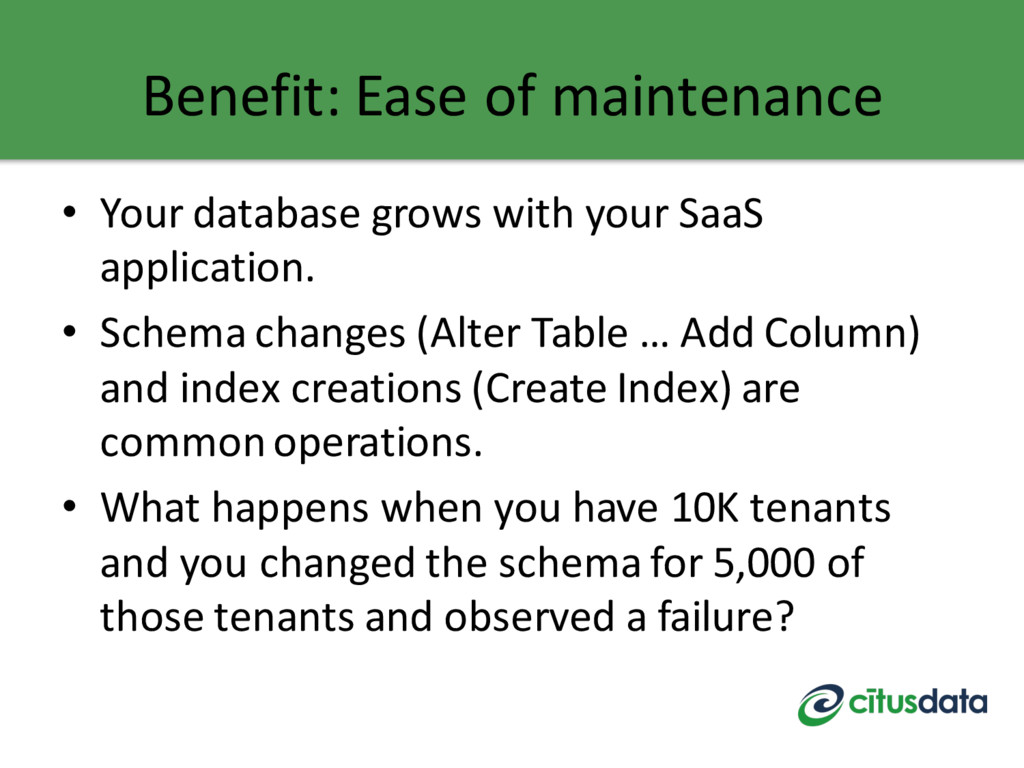 Benefit: Ease of maintenance • Your database gr...
