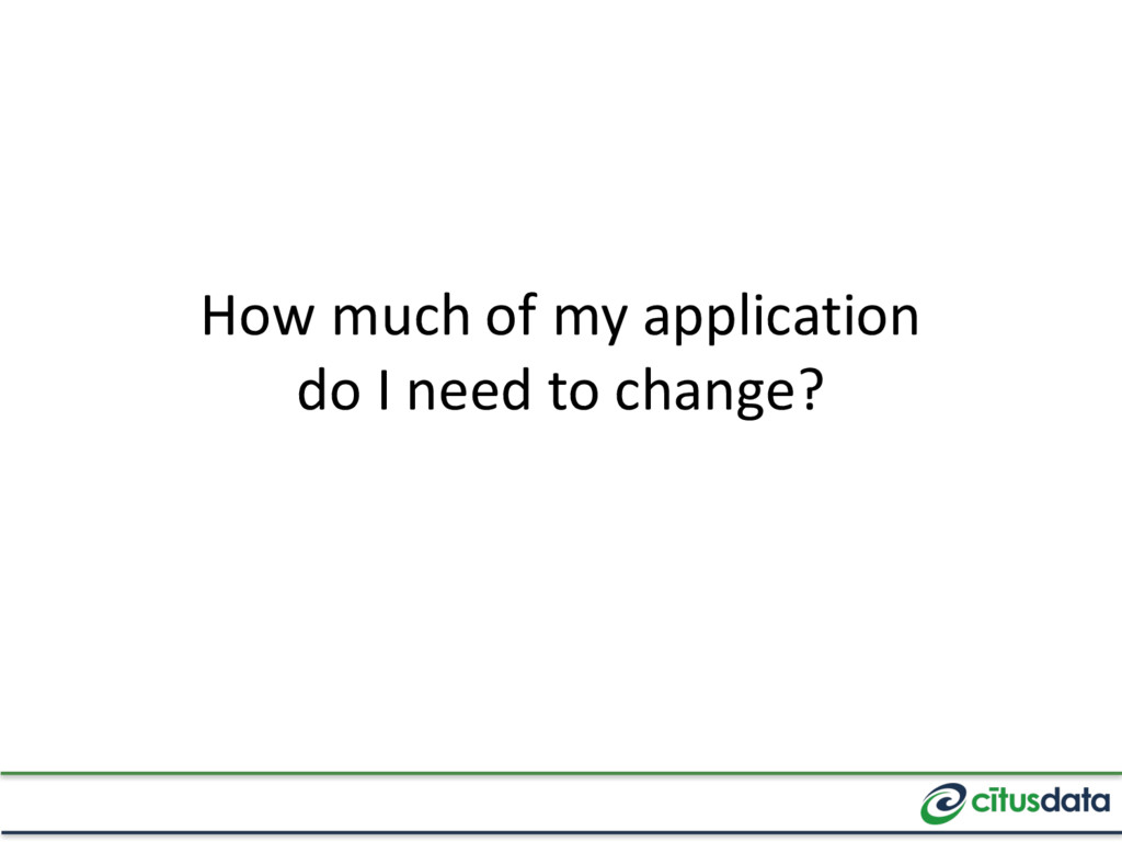 How much of my application do I need to change?