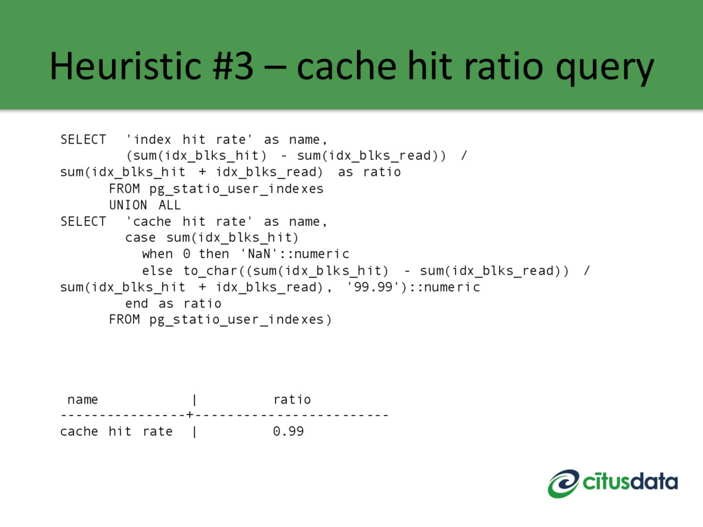 Heuristic #3 – cache hit ratio query SELECT 'in...