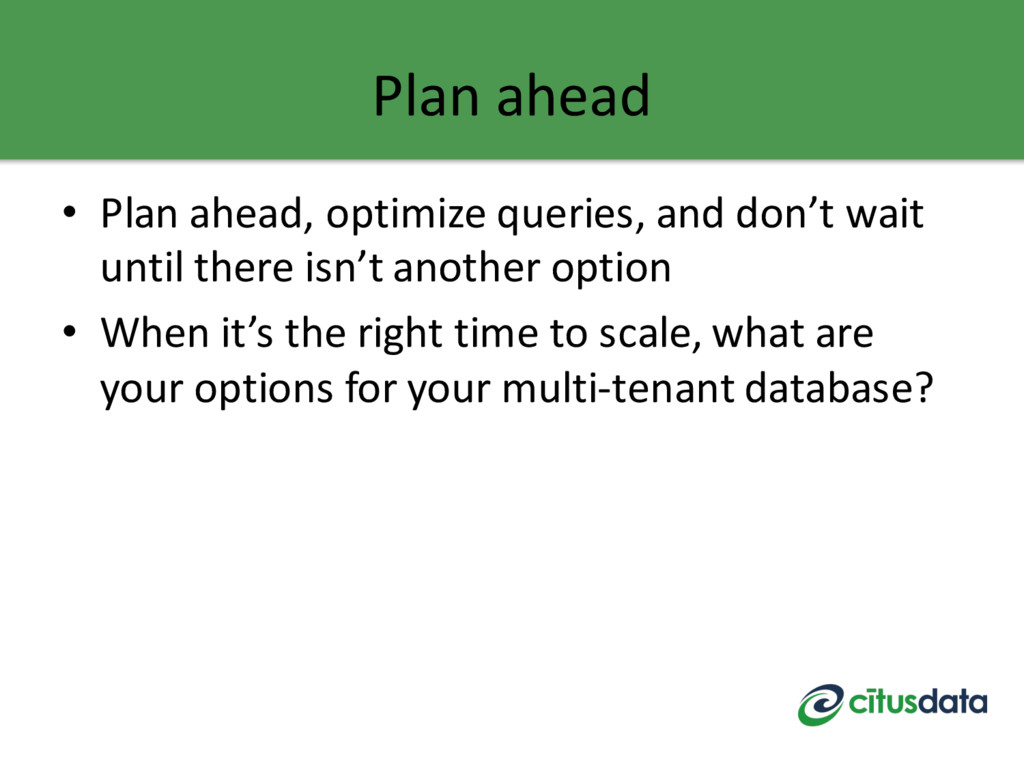 Plan ahead • Plan ahead, optimize queries, and ...