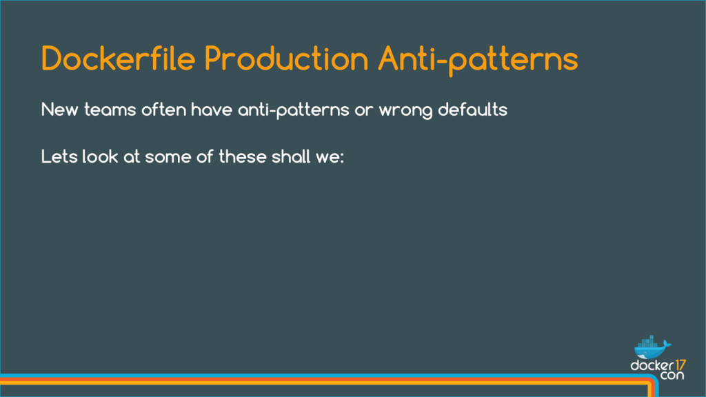 Dockerfile Production Anti-patterns New teams o...