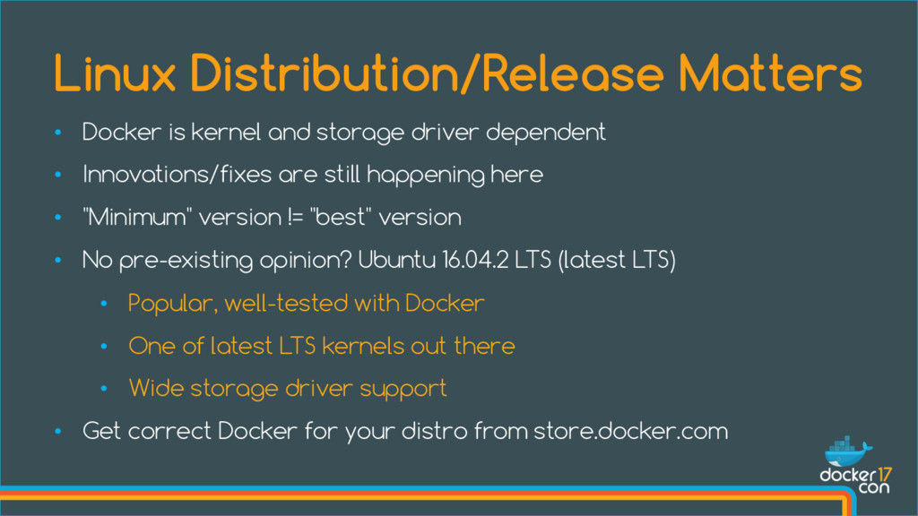• Docker is kernel and storage driver dependent...