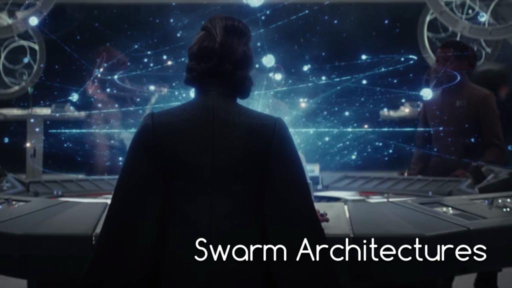 Swarm Architectures
