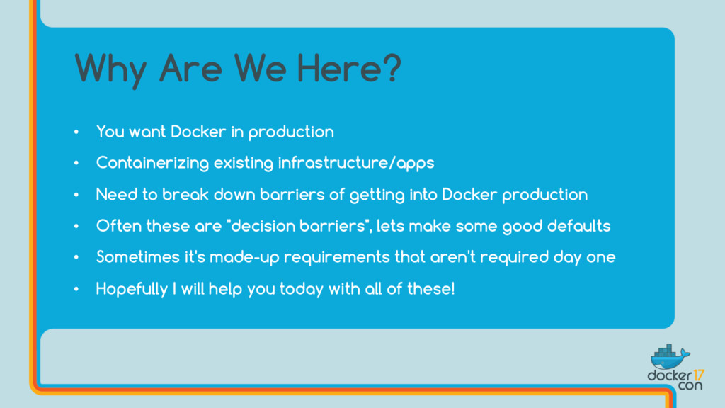 • You want Docker in production • Containerizin...