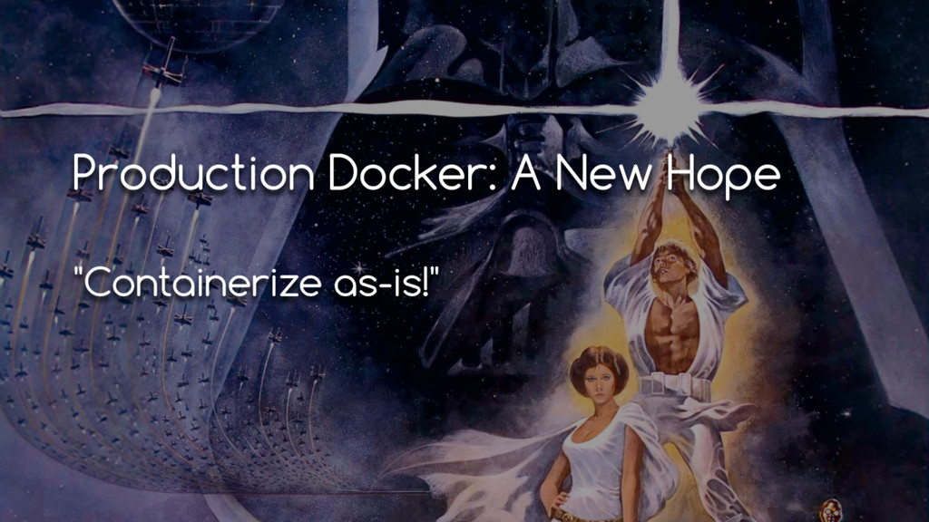 "Production Docker: A New Hope ""Containerize as-..."