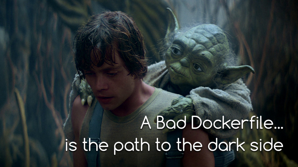 is the path to the dark side A Bad Dockerfile...