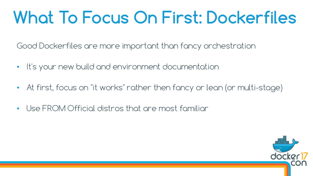 Good Dockerfiles are more important than fancy ...