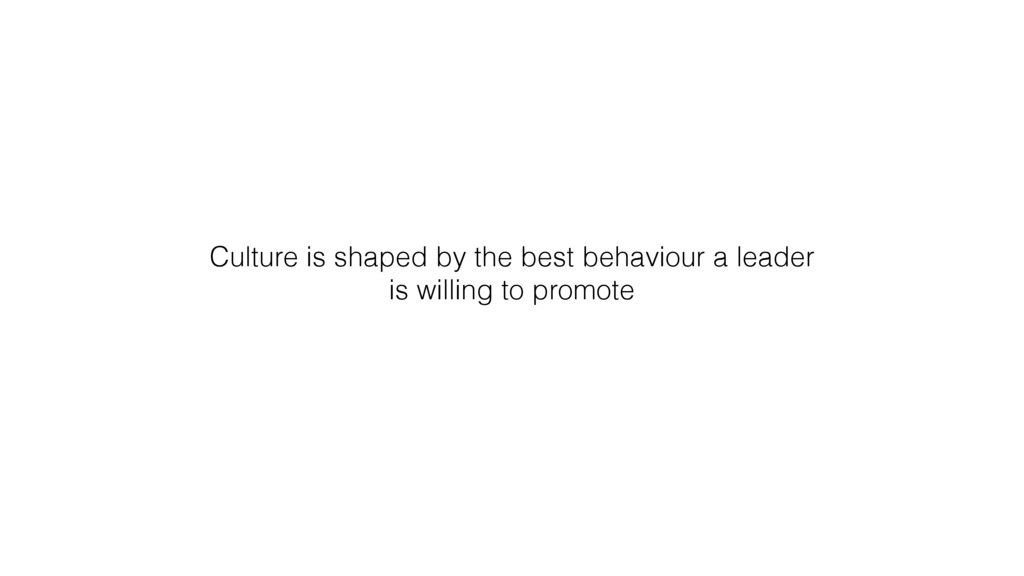 Culture is shaped by the best behaviour a leade...