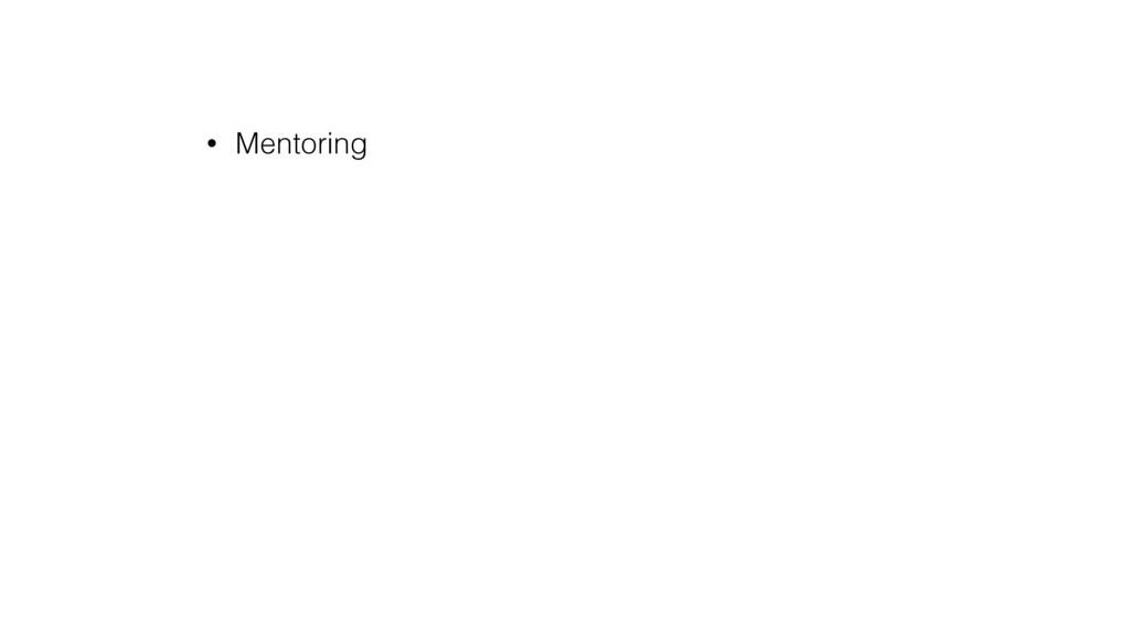• Mentoring