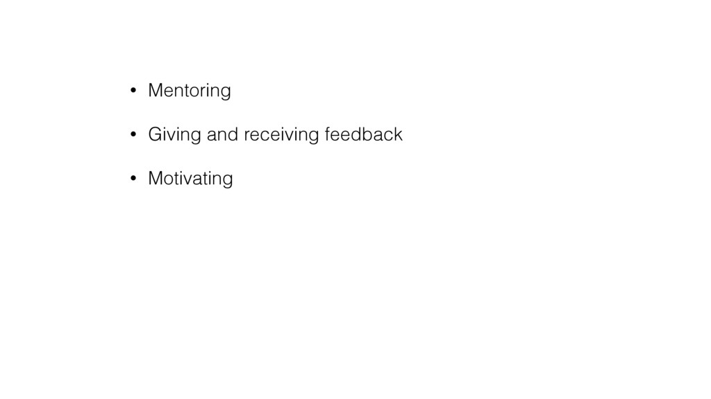 • Mentoring • Giving and receiving feedback • M...