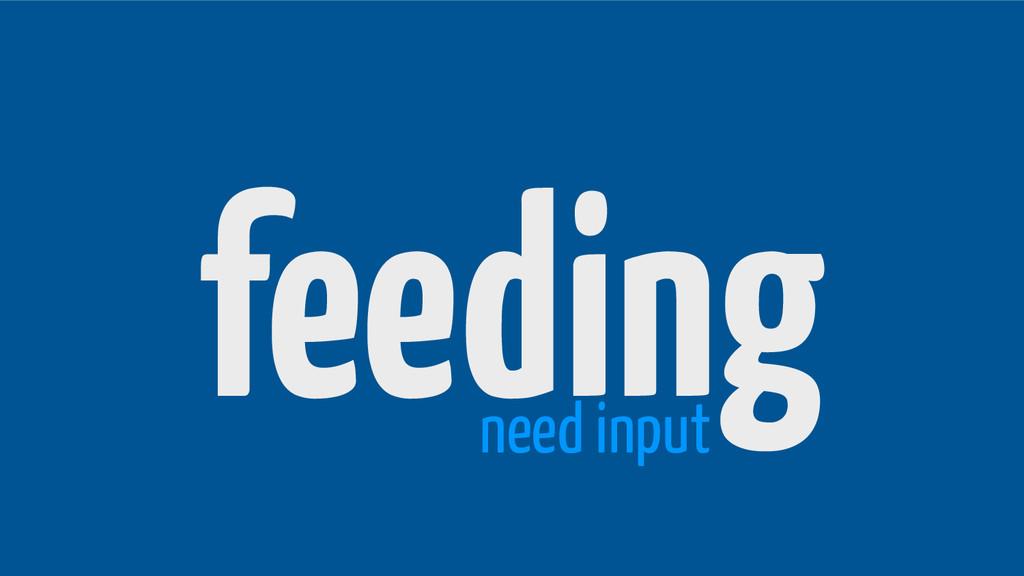 feeding need input