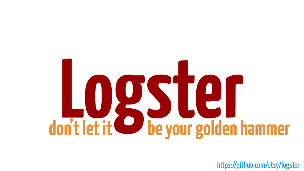 Logster don't let it be your golden hammer http...