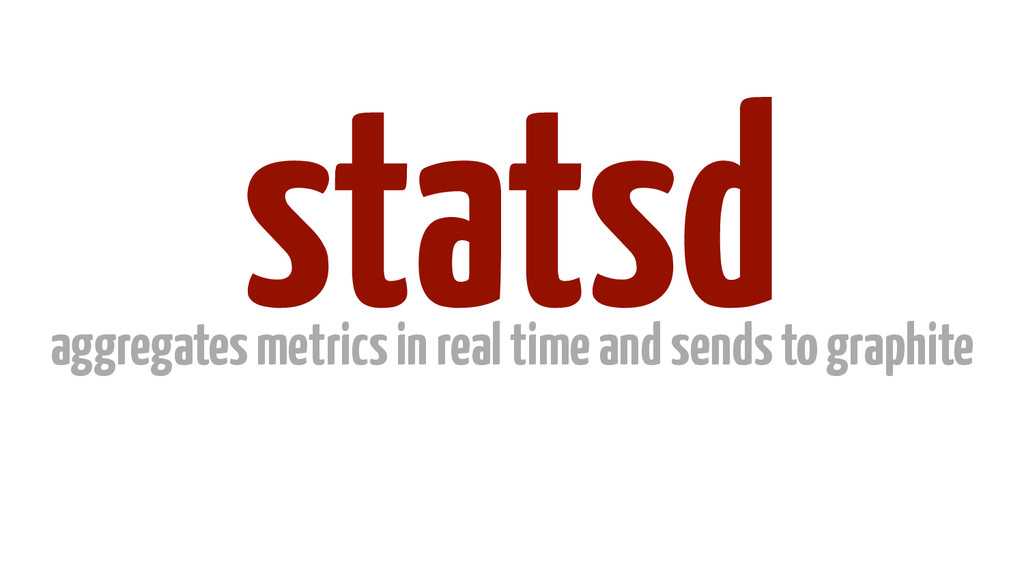 statsd aggregates metrics in real time and send...