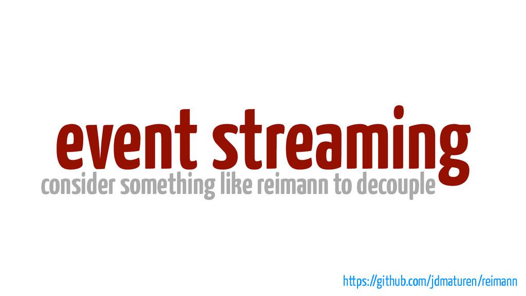 event streaming consider something like reimann...