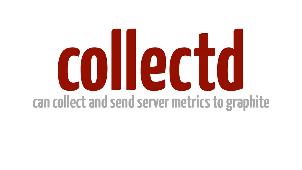 collectd can collect and send server metrics to...
