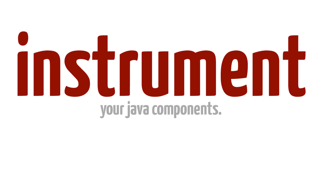instrument your java components.