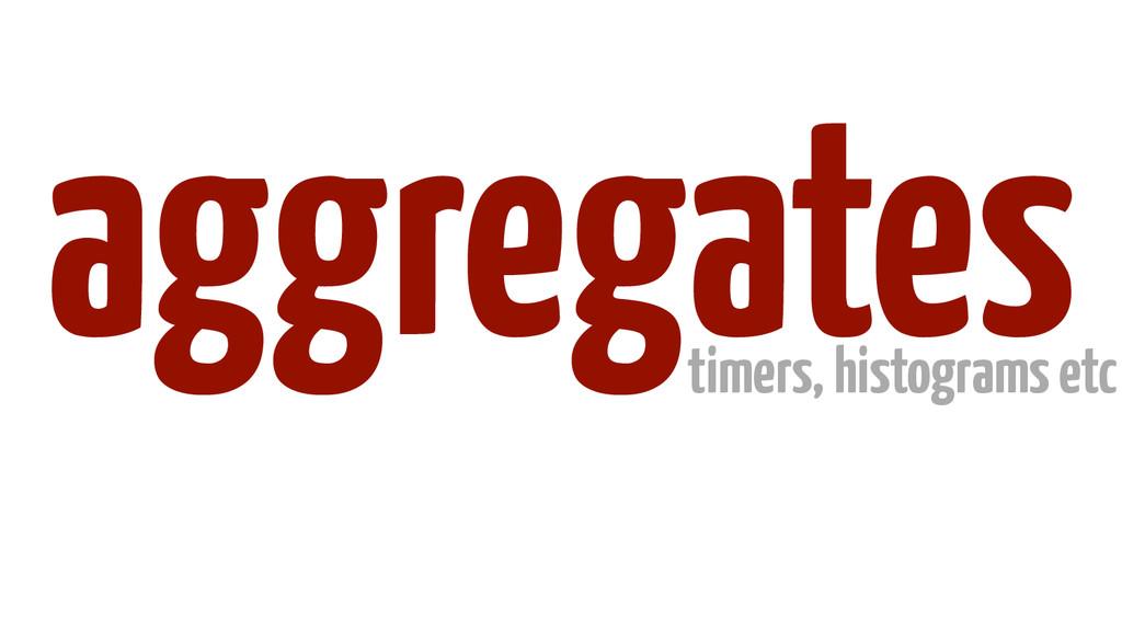 aggregates timers, histograms etc