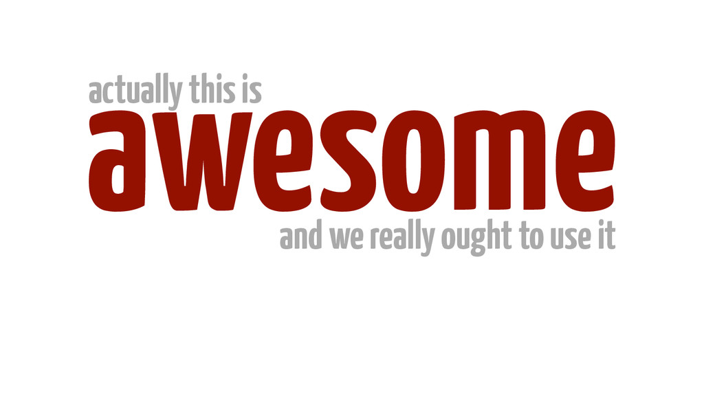 awesome actually this is and we really ought to...
