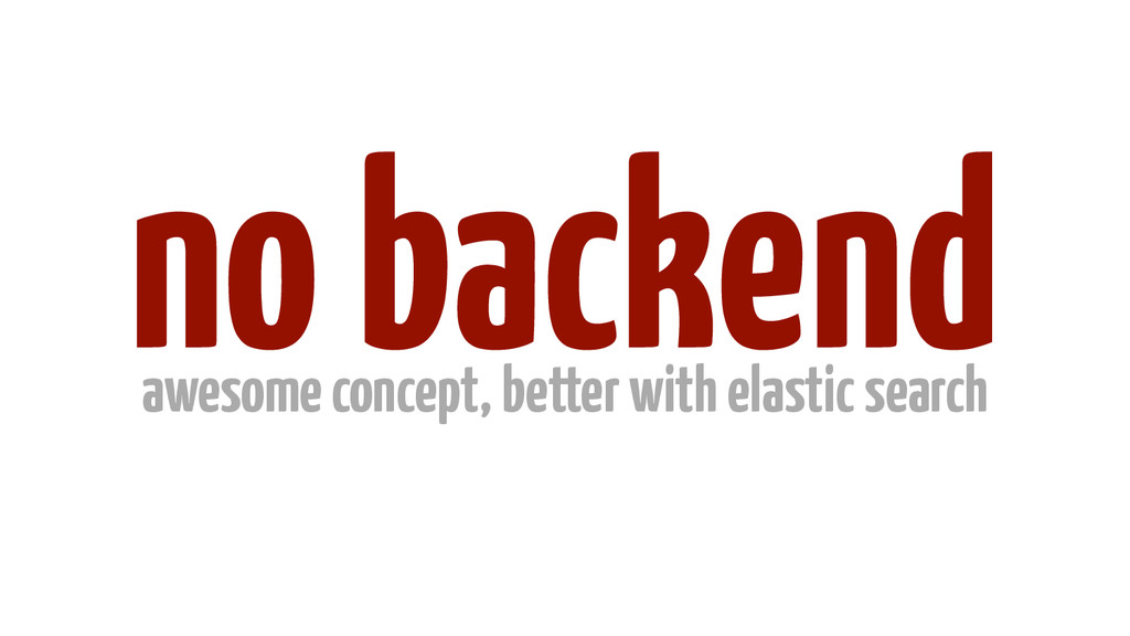 no backend awesome concept, better with elastic...