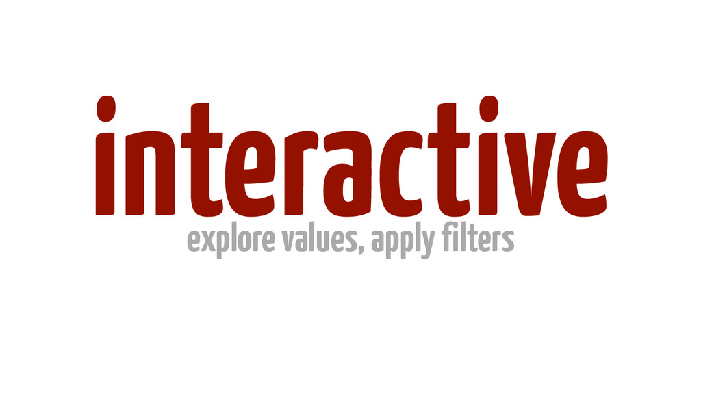 interactive explore values, apply filters
