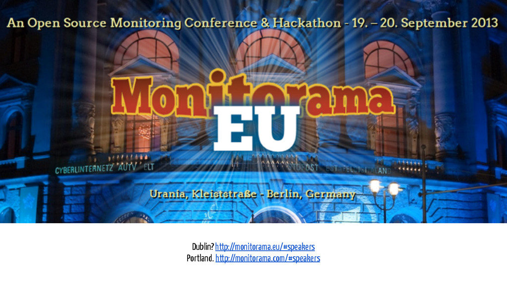 ! Dublin? http://monitorama.eu/#speakers Portla...