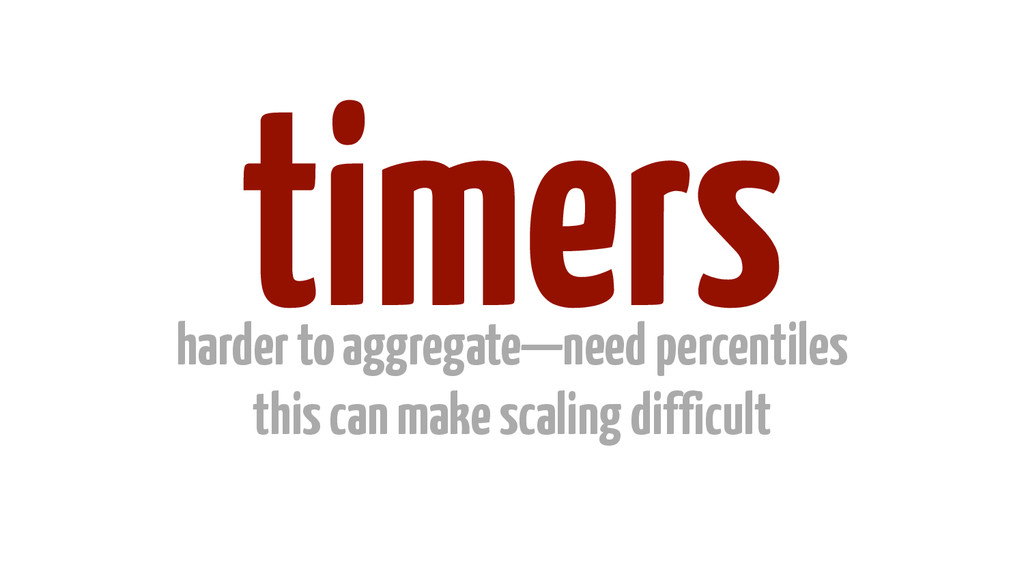 timers harder to aggregate—need percentiles th...