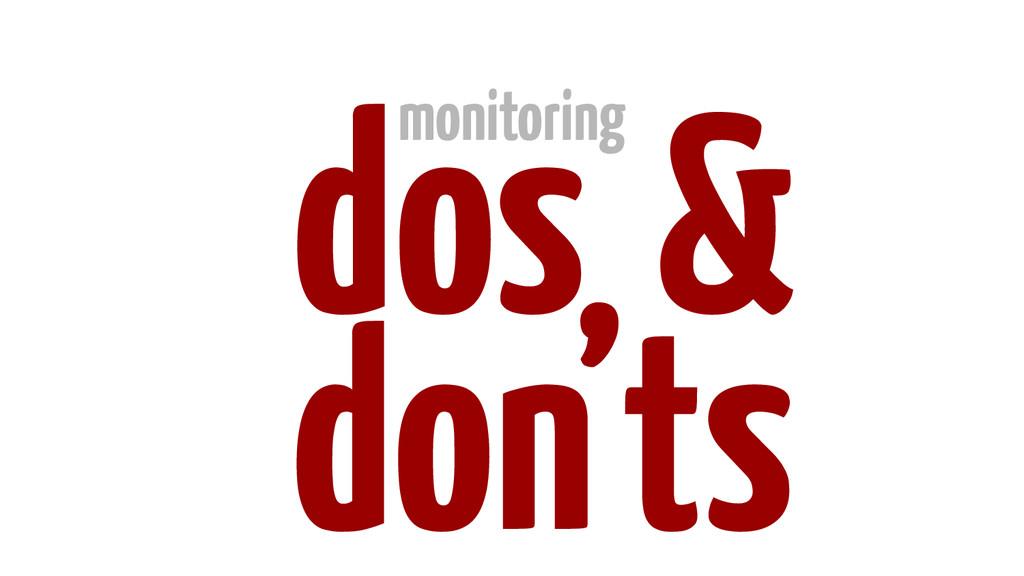 dos monitoring don'ts &