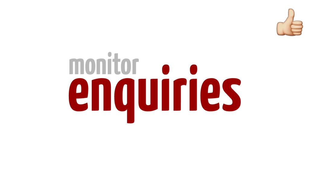 enquiries monitor