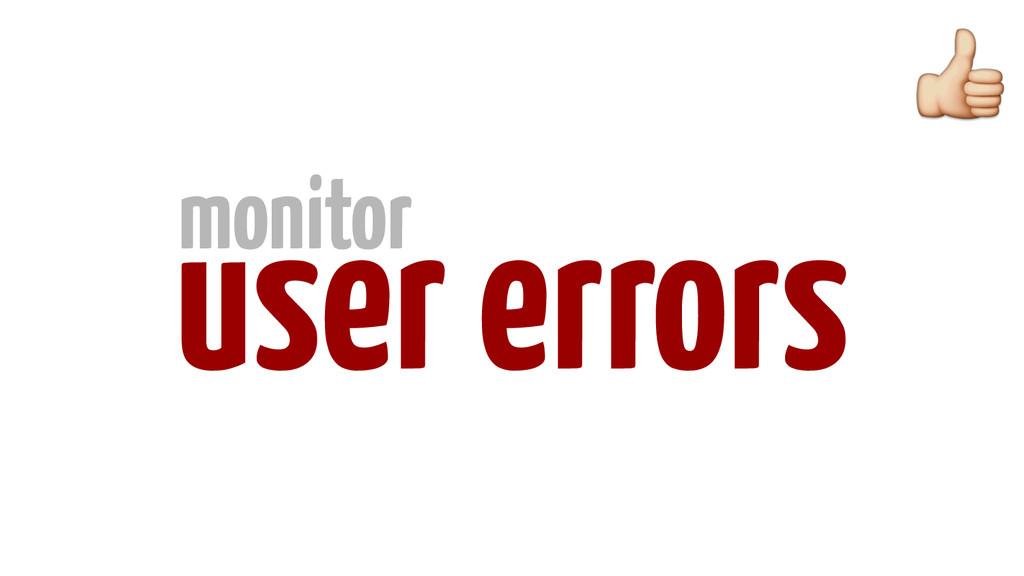 user errors monitor