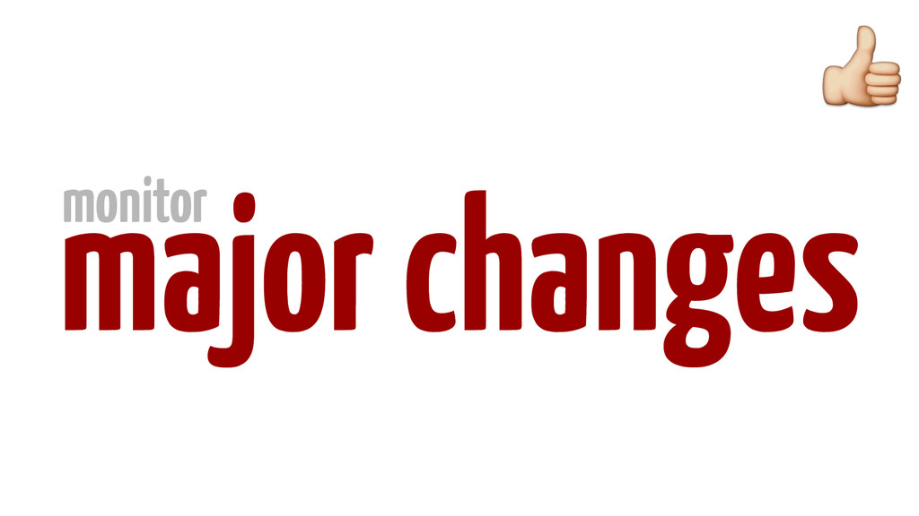major changes monitor