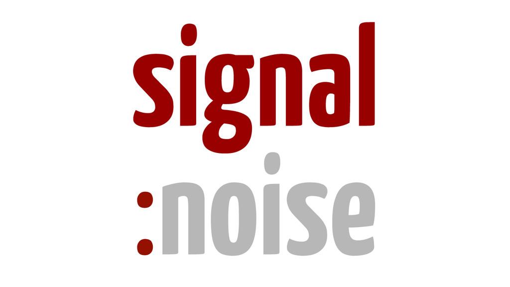 signal :noise