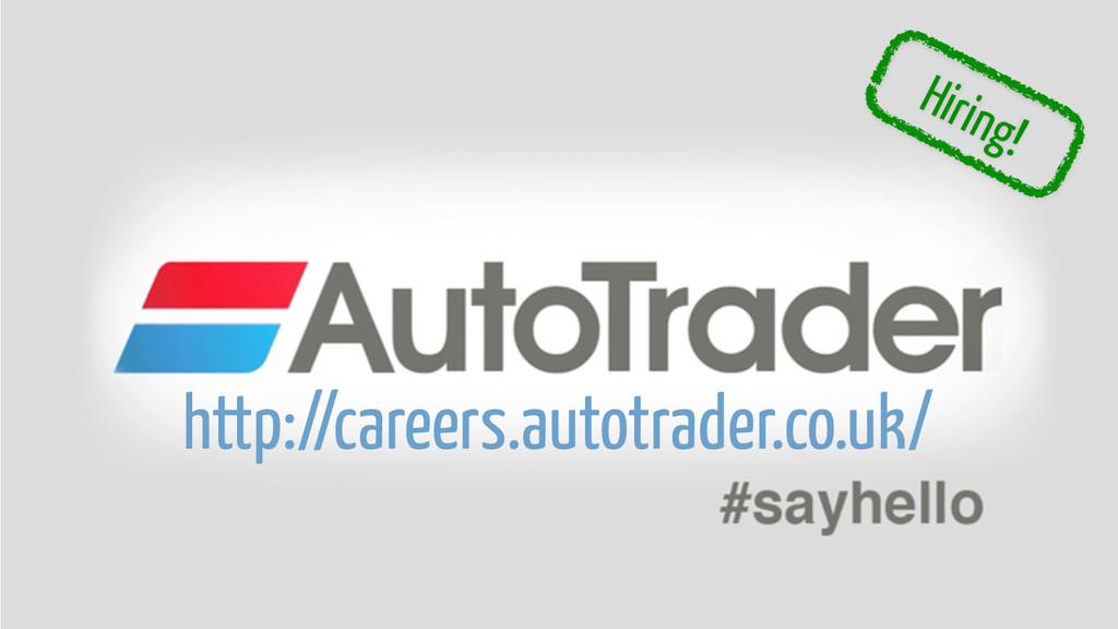 Hiring! http://careers.autotrader.co.uk/
