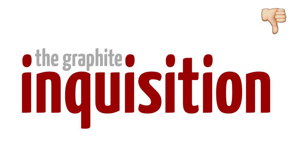 inquisition  the graphite