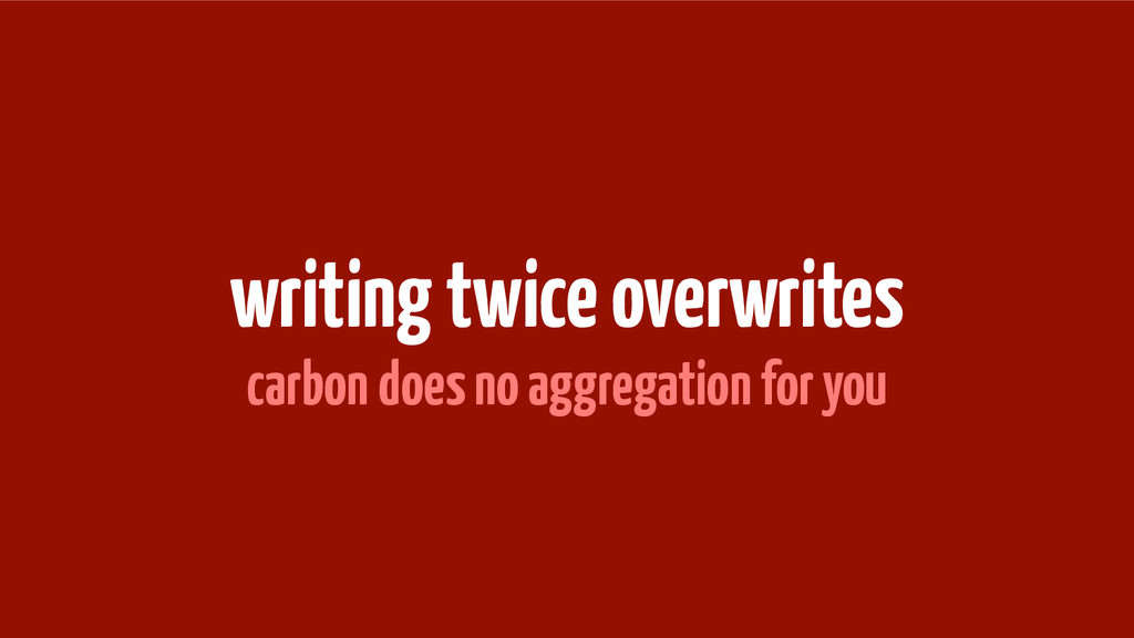 writing twice overwrites carbon does no aggrega...