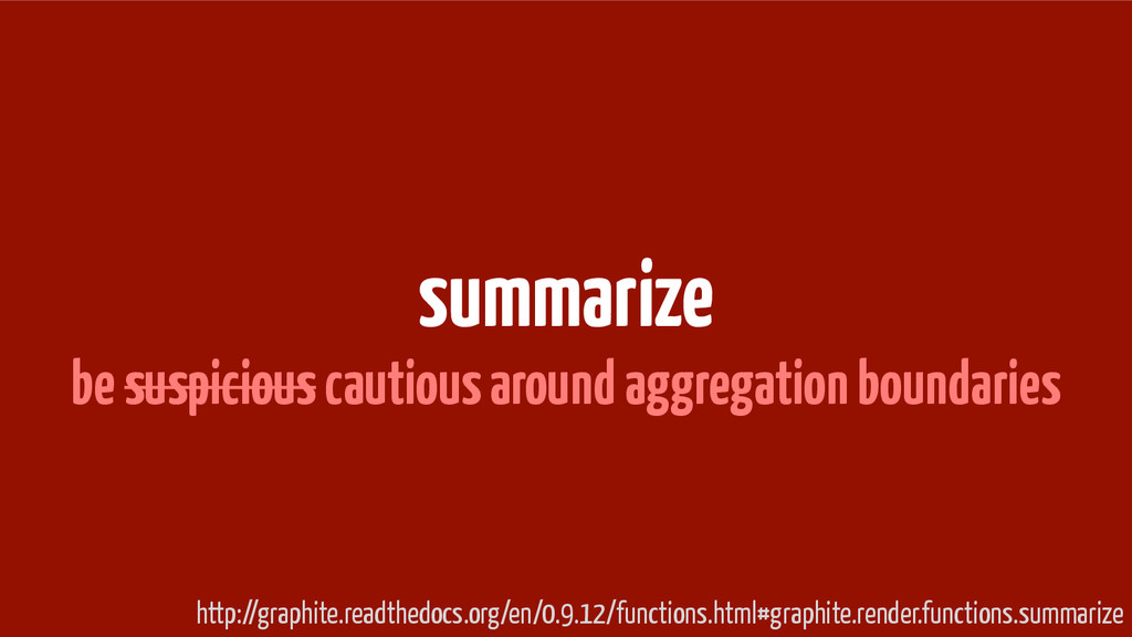summarize be suspicious cautious around aggrega...