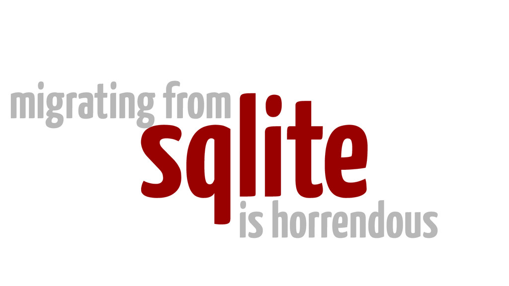 sqlite migrating from is horrendous
