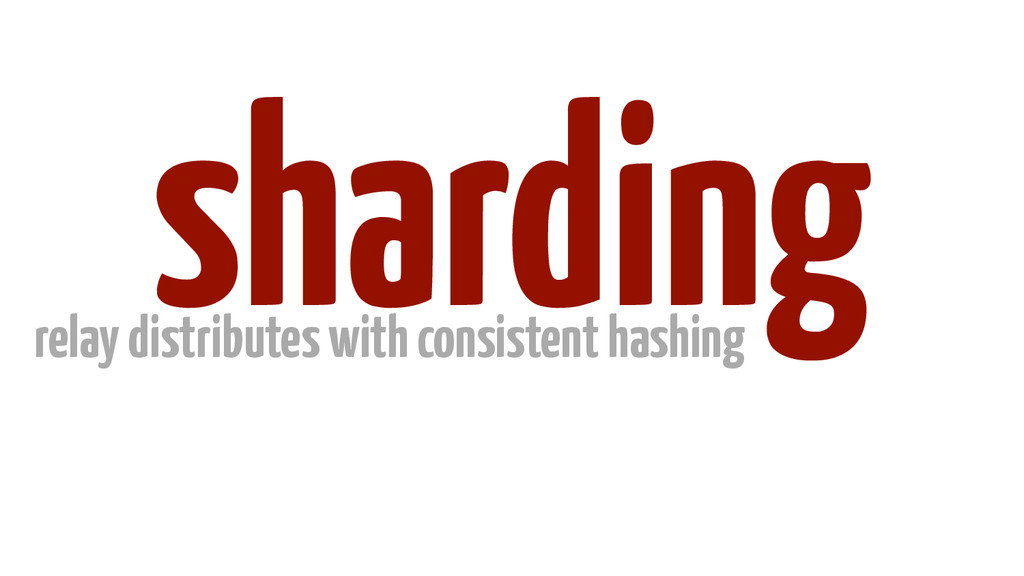 sharding relay distributes with consistent hash...