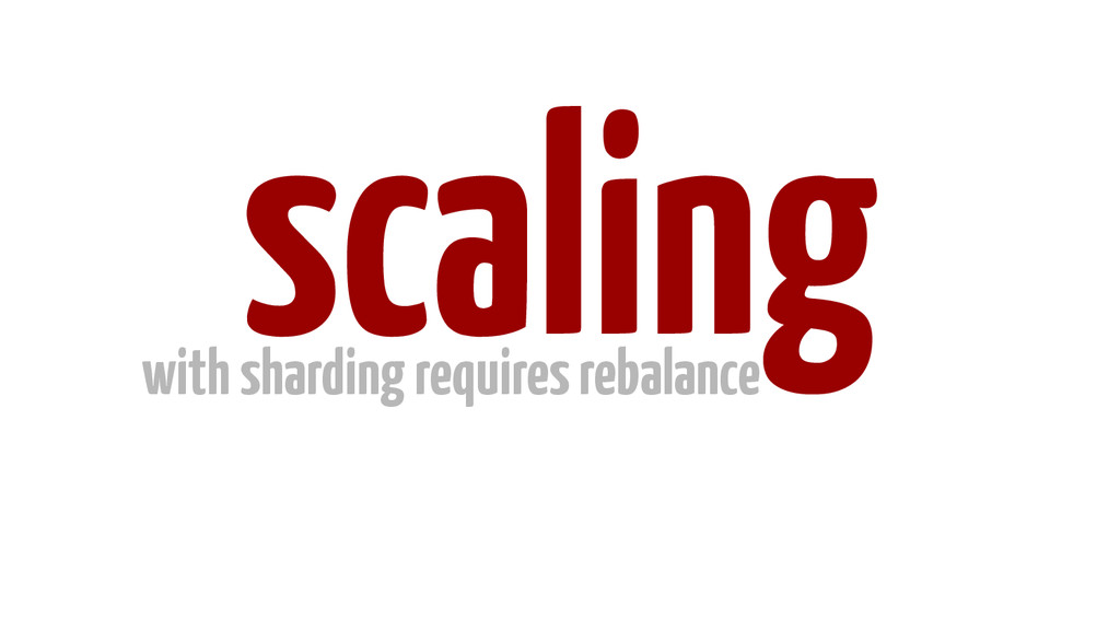 scaling with sharding requires rebalance
