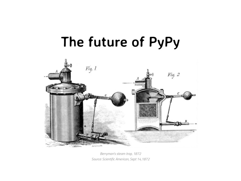 The future of PyPy Berryman's steam trap, 1872 ...