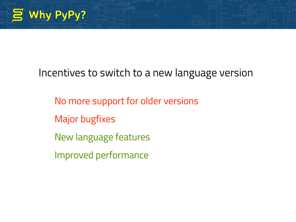 Why PyPy? No more support for older versions Ma...