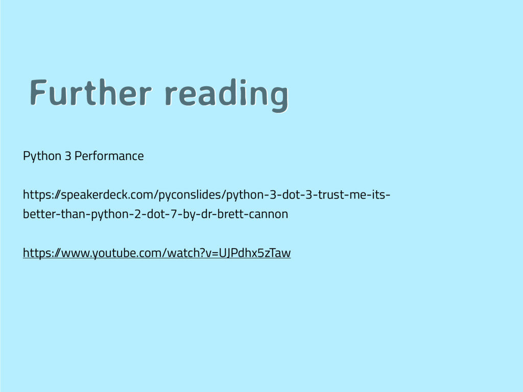 Further reading Python 3 Performance https:/ /s...