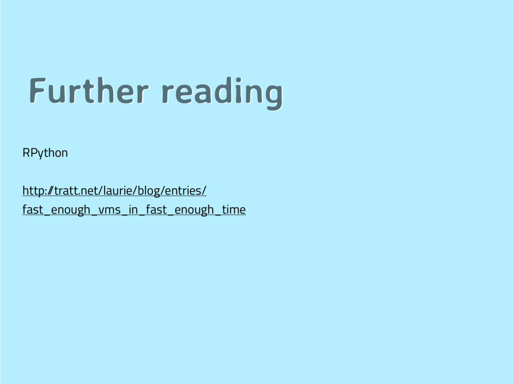 Further reading RPython http:/ /tratt.net/lauri...