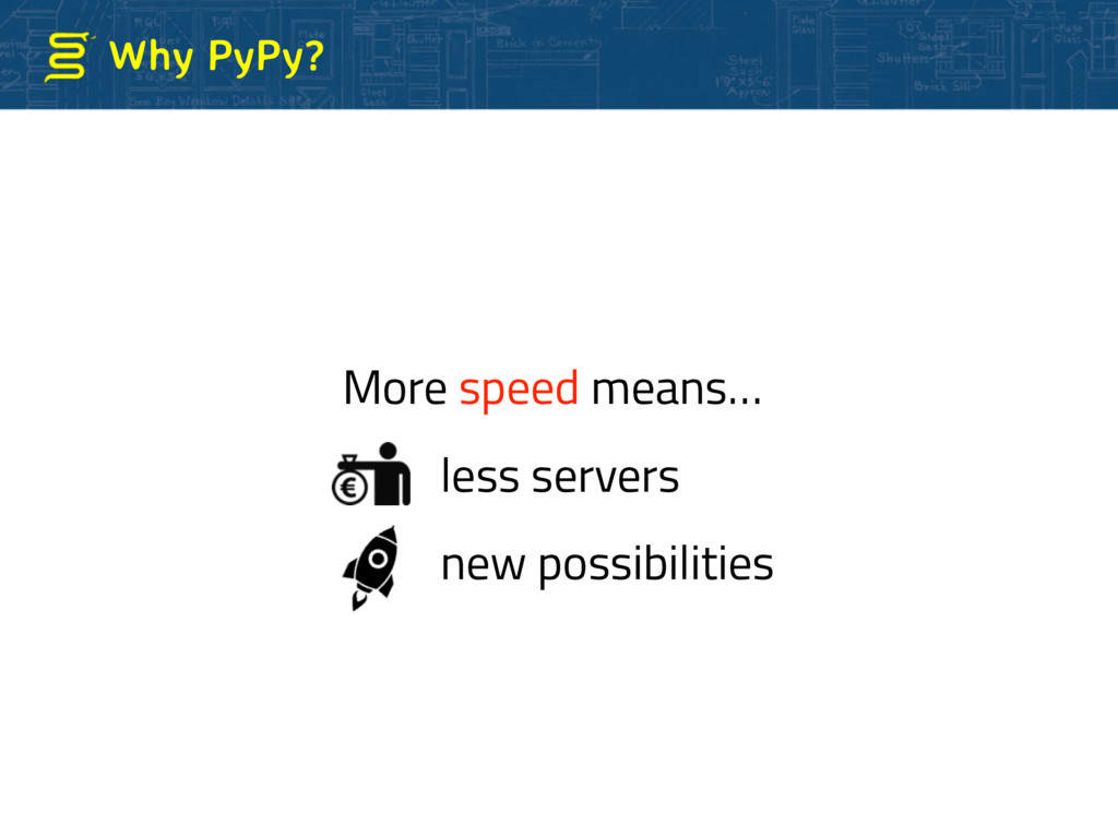 Why PyPy? More speed means… less servers new po...