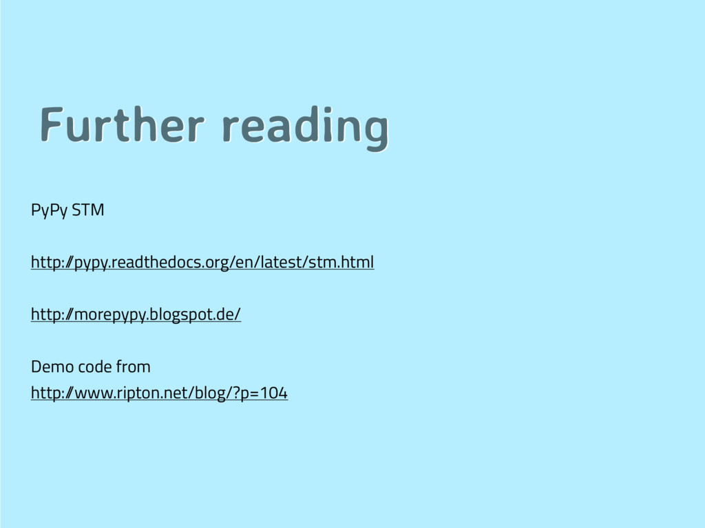 Further reading PyPy STM http:/ /pypy.readthedo...