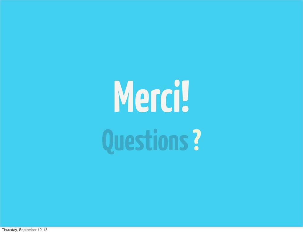 Merci! Questions ? Thursday, September 12, 13