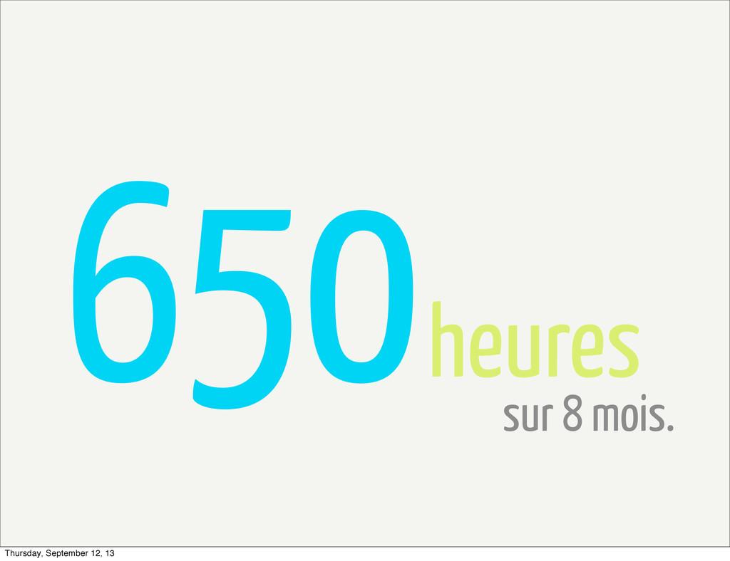 650heures sur 8 mois. Thursday, September 12, 13