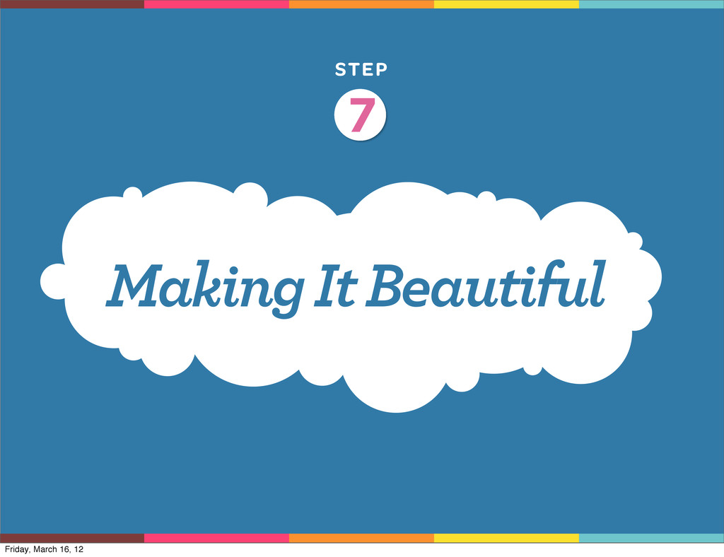 STEP Making It Beautiful 7 Friday, March 16, 12