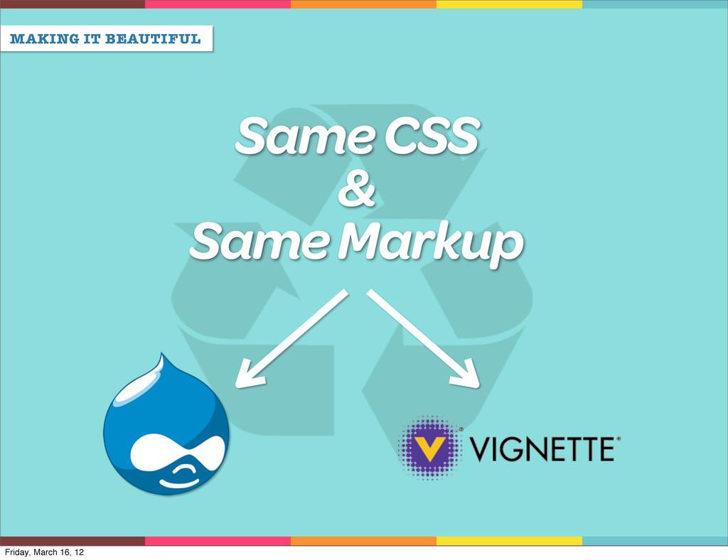 MAKING IT BEAUTIFUL Same CSS & Same Markup Frid...