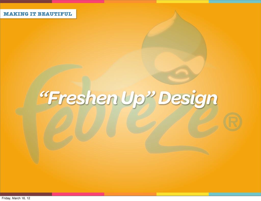 "MAKING IT BEAUTIFUL ""Freshen Up"" Design Friday,..."
